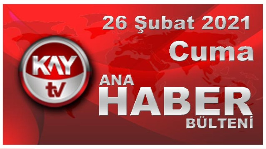 Kay Tv Ana Haber Bülteni (26 ŞUBAT 2021)
