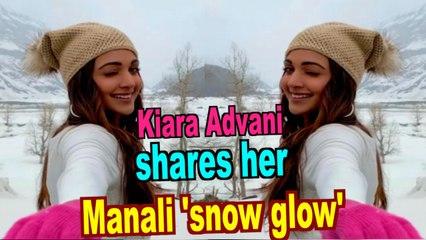 Kiara Advani shares her Manali 'snow glow'