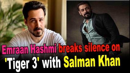 Emraan Hashmi breaks silence on 'Tiger 3' with Salman Khan