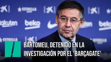 Bartomeu, detenido en la investigación por el 'BarçaGate'