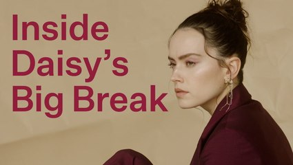 Daisy Ridley Breaks Down Her First Moments Of Fame