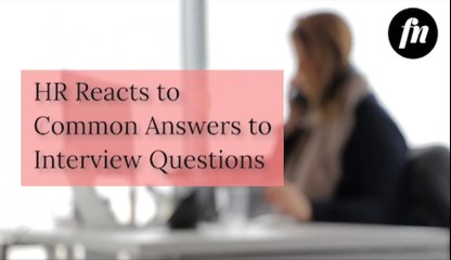 An HR Officer Reacts to Common Answers to Interview Questions
