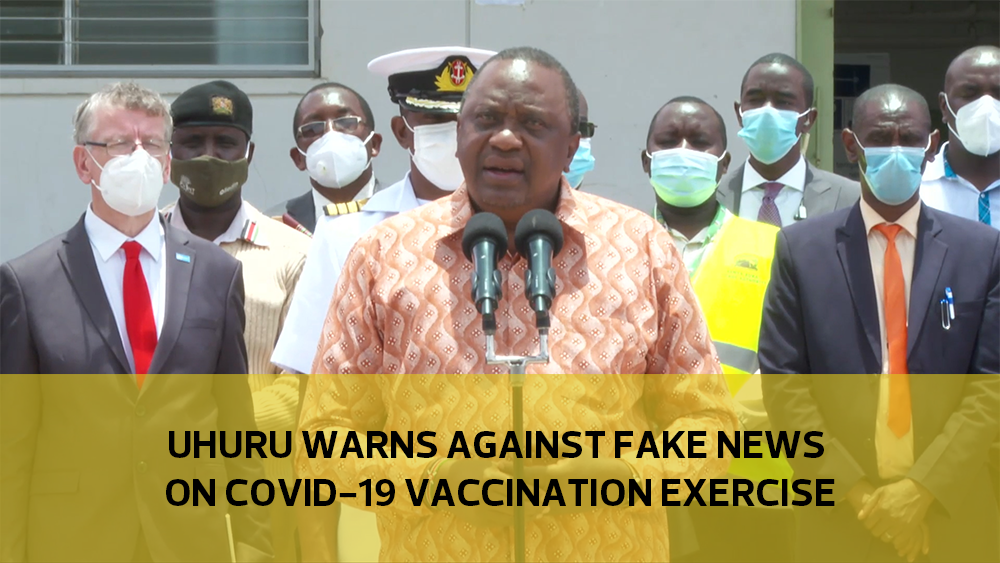 Uhuru warns against fake news on Covid-19 vaccination exercise