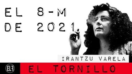 Irantzu Varela, El Tornillo y el 8M del 2021 - En la Frontera, 4 de marzo de 2021