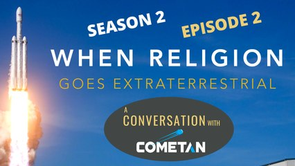 A Special Conversation with Cometan | Season 2 Episode 2 | When Religion Goes Extraterrestrial