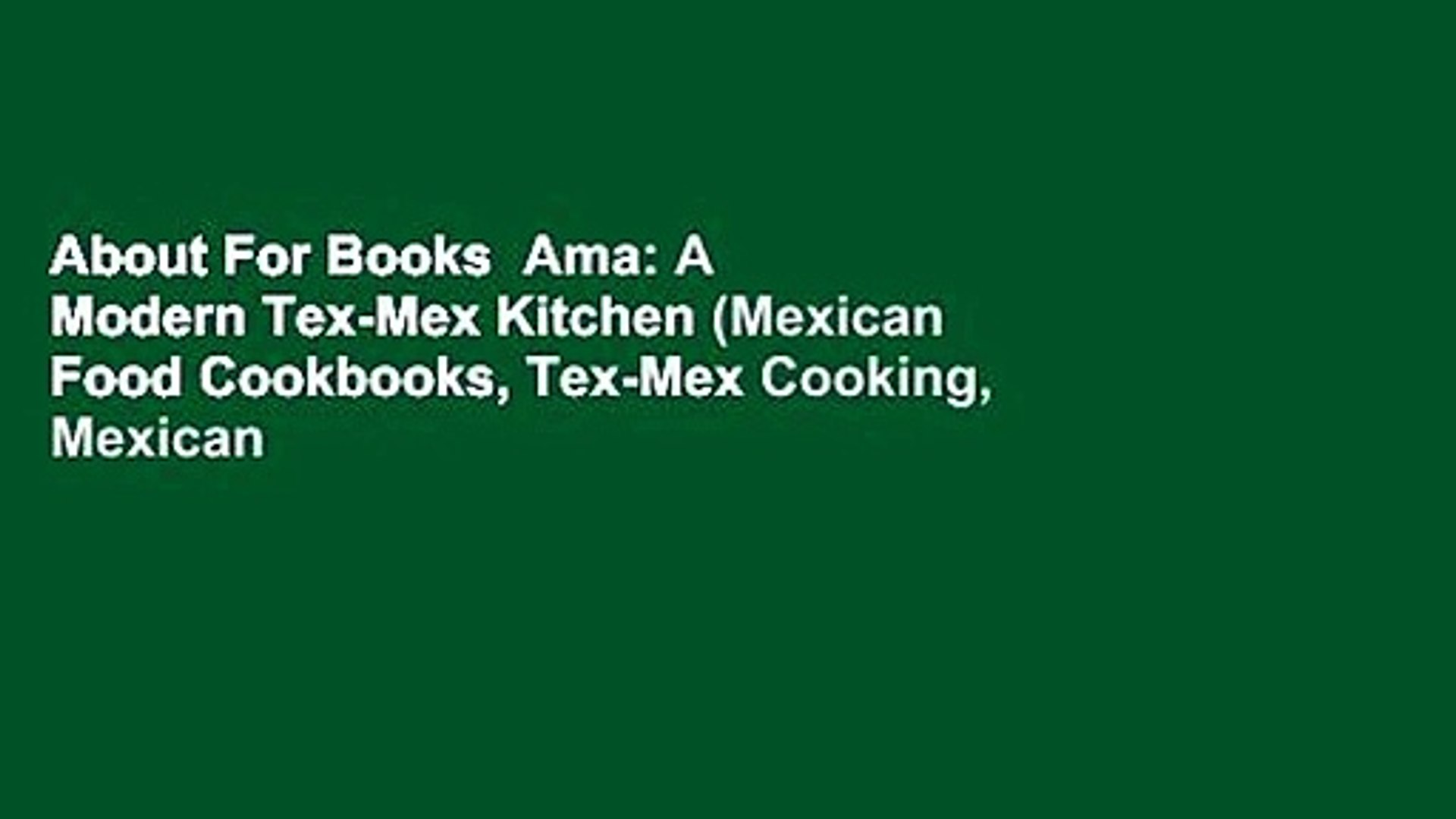 About For Books Ama A Modern Tex Mex Kitchen Mexican Food Cookbooks Tex Mex Cooking Mexican Video Dailymotion