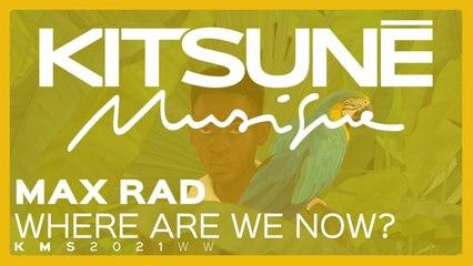 MaxRad - Where Are We Now - | Kitsuné Musique