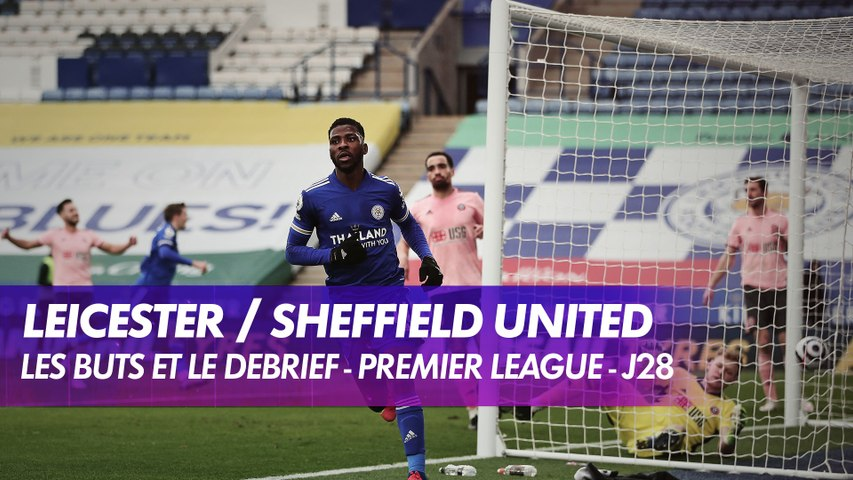 Les buts et le débrief de Leicester / Sheffield United - Premier League(J28)