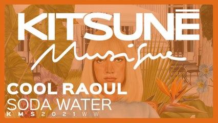 Cool Raoul - Soda Water - | Kitsuné Musique