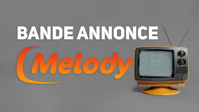 BANDE ANNONCE  MELODY