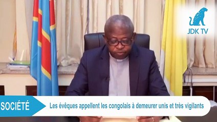 RDC : Les évêques appellent les congolais à demeurer unis et très vigilants