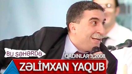 Bu Şəhərdə - Zəlimxan Yaqub Etiraf verilişi (Qadınlar 3,2008)