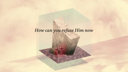 Hillsong Worship - How Can You Refuse Him Now