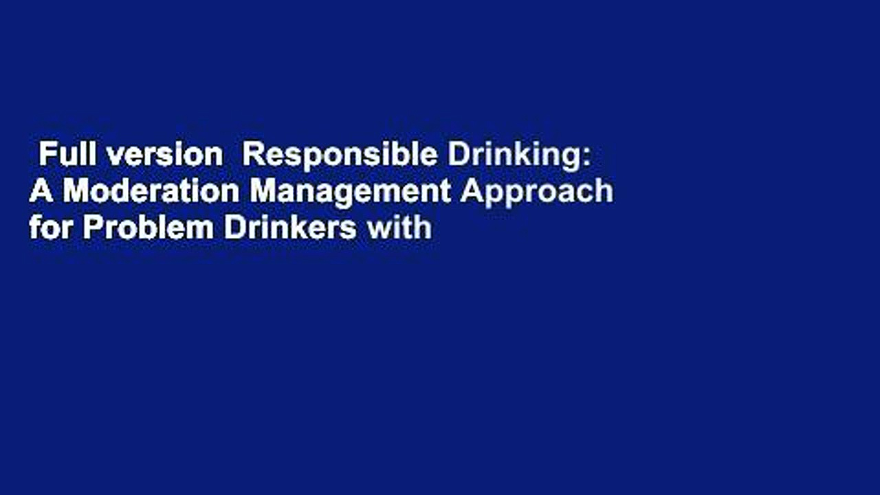 Full version  Responsible Drinking: A Moderation Management Approach for Problem Drinkers with