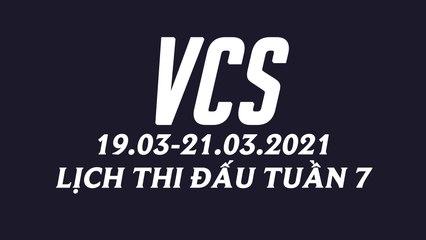 Lịch thi đấu VCS Mùa Xuân 2021 Tuần 7
