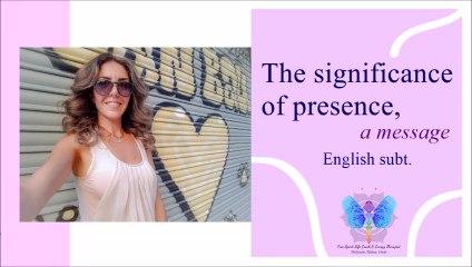 Die Signifikanz der Präsenz - The significance of presence, a message with English Subtl.