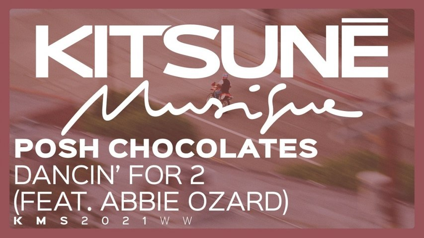 Posh Chocolates Ft. Abbie Ozard - Dancin' for 2 - | Kitsuné Musique