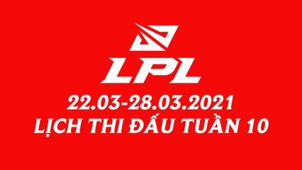 Lịch thi đấu LPL Mùa Xuân 2021 Tuần 10