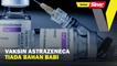Vaksin AstraZeneca tiada bahan babi