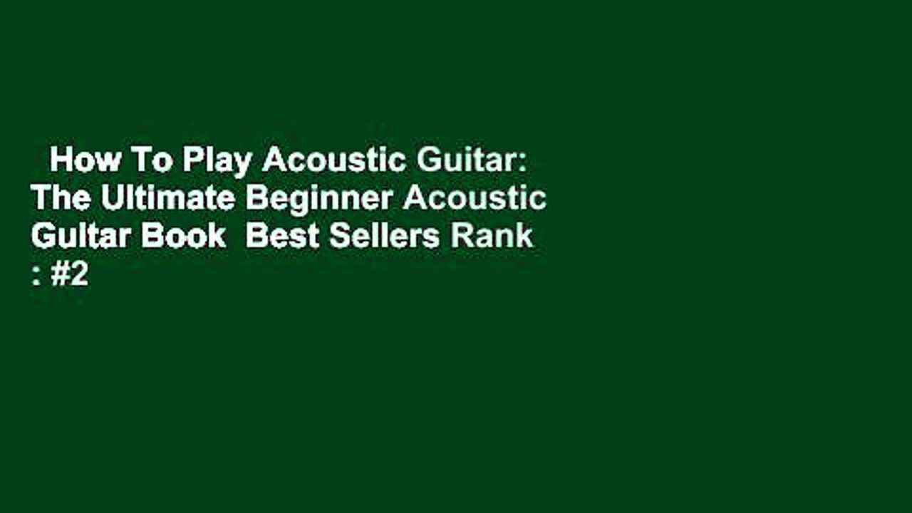How To Play Acoustic Guitar: The Ultimate Beginner Acoustic Guitar Book  Best Sellers Rank : #2