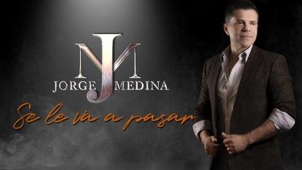 Jorge Medina - Se Le Va A Pasar