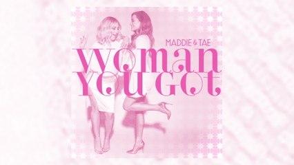 Maddie & Tae - Woman You Got