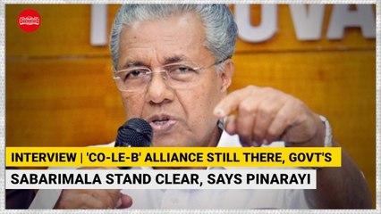 INTERVIEW | 'Co-Le-B' alliance still there, govt's Sabarimala stand clear, says Pinarayi Vijayan
