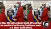 F78NEWS: A Man his telling Black South African that he shouldn't be Wearing Traditional wear in South Africa.