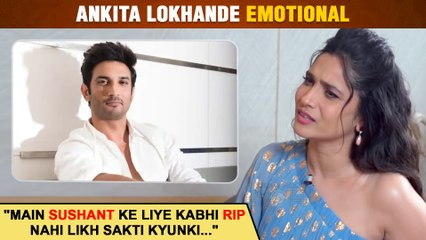 Ankita Lokhande REVEALS The Reason Why She Can't Write RIP For Sushant Singh Rajput