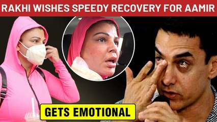 Rakhi Sawant Gets EMOTIONAL As Aamir Khan Test Positive For Covid, Has A SPECIAL Message
