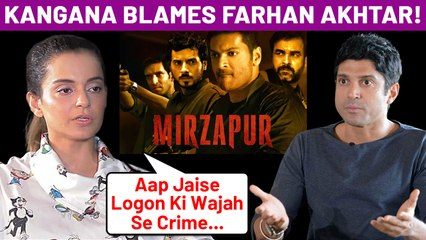 Kangana Ranaut SLAMS Farhan Akhtar For Producing MIRZAPUR| Watch To Know Reason