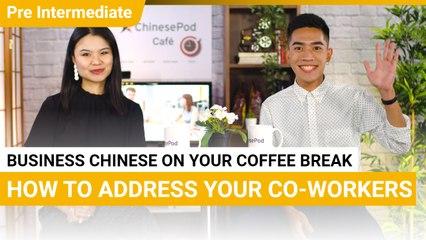 Coffee Break Series: How To Address Your Co-Worker | Pre Intermediate | ChinesePod