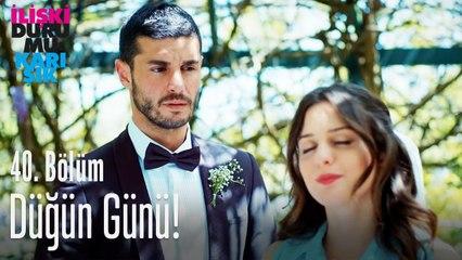 Düğün günü! - İlişki Durumu Karışık 40. Bölüm