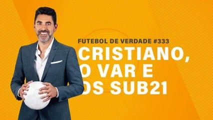 FDV #333 - Cristiano, o VAR e os sub21