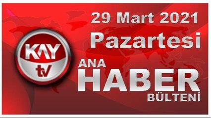 Kay Tv Ana Haber Bülteni (29 MART 2021)