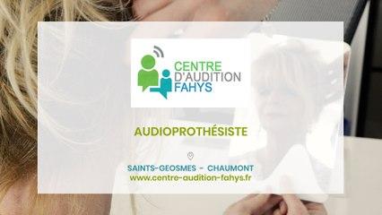 Centre d'Audition Fahys, audioprothésiste à Saints-Geosmes et Chaumont.