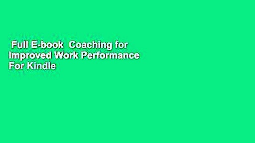 Full E-book  Coaching for Improved Work Performance  For Kindle