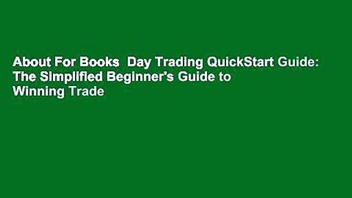 About For Books  Day Trading QuickStart Guide: The Simplified Beginner's Guide to Winning Trade