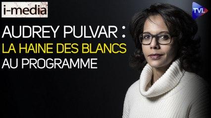 I-Média n°342 – Audrey Pulvar : la haine des blancs au programme