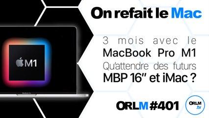"""3 mois avec le MacBook Pro M1 - Qu'attendre des futurs MBP 16"""" et iMac ⎜ORLM-401"""