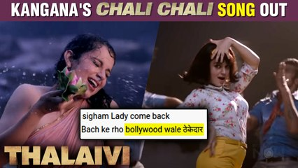 Kangana's New Song 'Chali Chali' From Thalaivi Out | Fans React