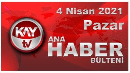 Kay Tv Ana Haber Bülteni (4 NİSAN 2021)