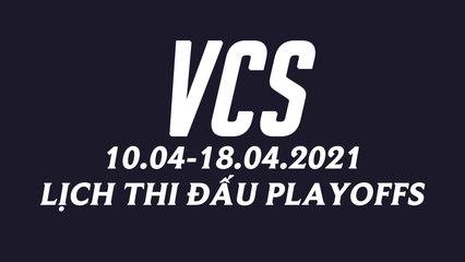 Thể thức và lịch thi đấu Playoffs VCS Mùa Xuân 2021