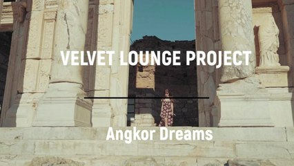 Velvet Lounge Project - Angkor Dreams