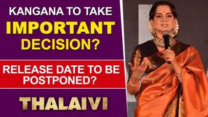 OMG ! Kangana's Film Thalaivi To Be Postponed Due To Covid-19 ? Makers Take Big Decision
