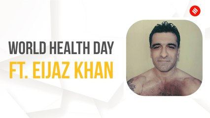 World Health Day: Eijaz Khan reveals how he remains mentally & physically fit