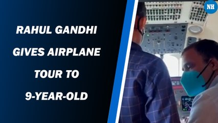 Rahul Gandhi gives airplane tour to 9-year-old
