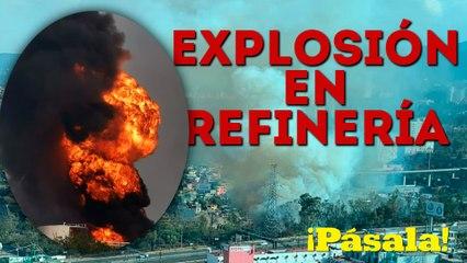 ¡EXPLOSIÓN EN REFINERÍA DE PEMEX!