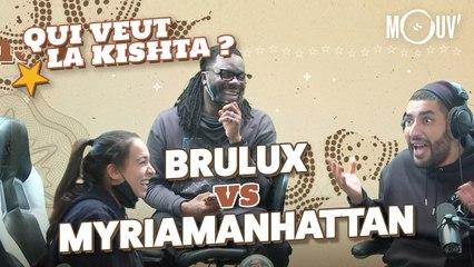 BRULUX vs MYRIAMANHATTAN - Qui veut la kishta ?