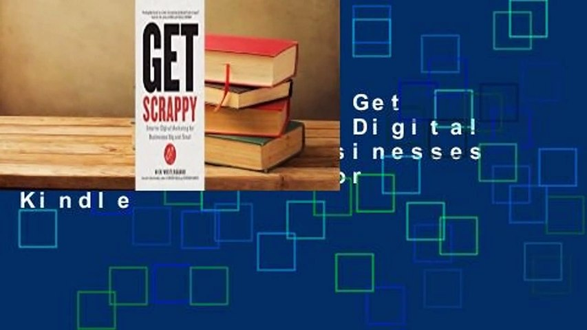 About For Books  Get Scrappy: Smarter Digital Marketing for Businesses Big and Small  For Kindle